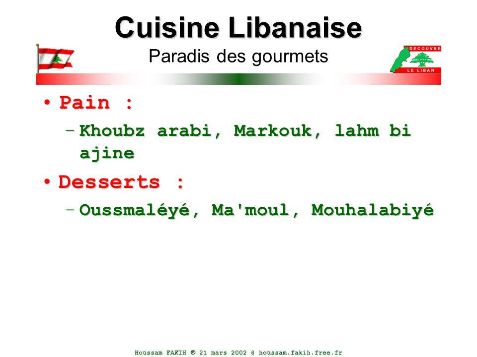 Houssam FAKIH  21 mars 2002 @ houssam.fakih.free.fr Cuisine Libanaise Cuisine Libanaise Paradis des gourmets Pain :Pain : –Khoubz arabi, Markouk, lah