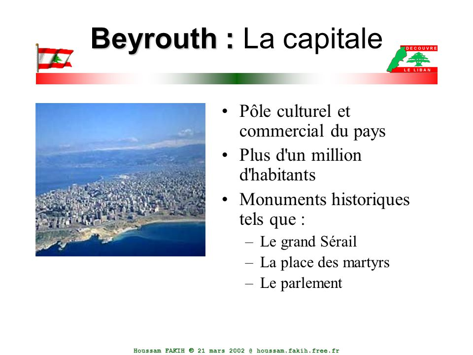 Houssam FAKIH  21 mars 2002 @ houssam.fakih.free.fr Beyrouth : Beyrouth : La capitale Pôle culturel et commercial du pays Plus d'un million d'habitan