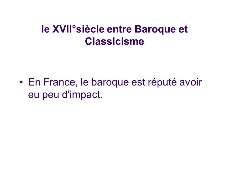 le XVII°siècle entre Baroque et Classicisme En France, le baroque est réputé avoir eu peu d impact.