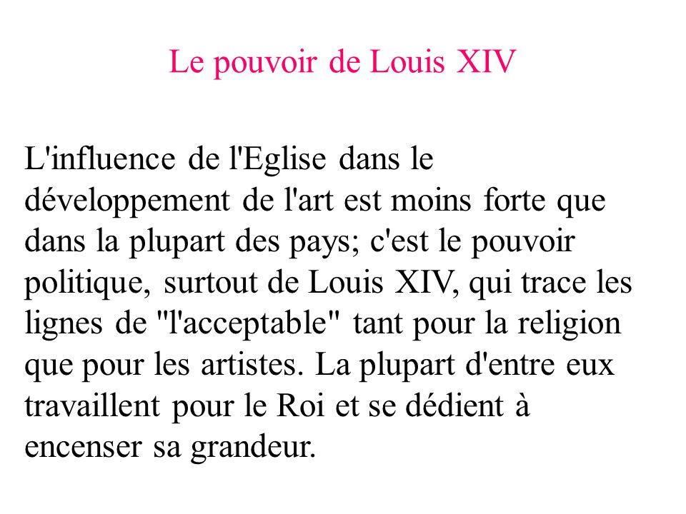 L influence de l Eglise dans le développement de l art est moins forte que dans la plupart des pays; c est le pouvoir politique, surtout de Louis XIV, qui trace les lignes de l acceptable tant pour la religion que pour les artistes.