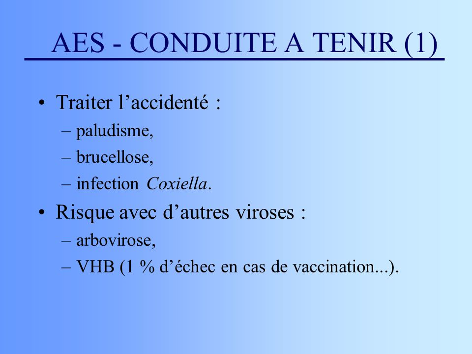 AES - CONDUITE A TENIR (1) Traiter l'accidenté : –paludisme, –brucellose, –infection Coxiella.