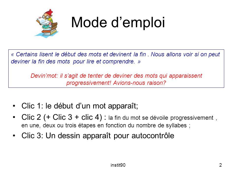 instit902 Mode d'emploi Clic 1: le début d'un mot apparaît; Clic 2 (+ Clic 3 + clic 4) : la fin du mot se dévoile progressivement, en une, deux ou tro