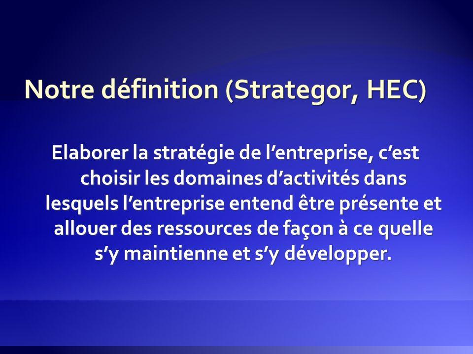 Elaborer la stratégie de l'entreprise, c'est choisir les domaines d'activités dans lesquels l'entreprise entend être présente et allouer des ressource