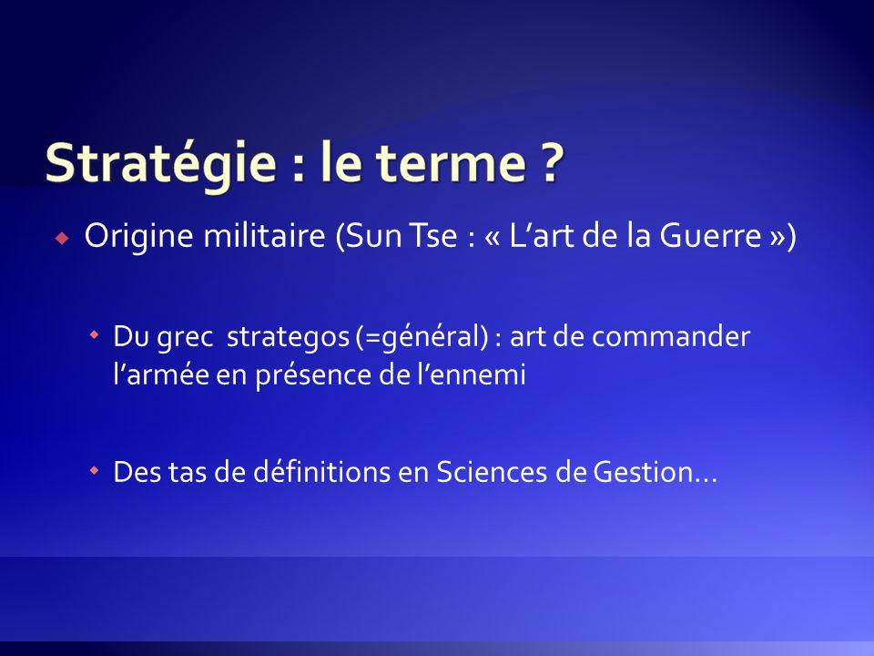  Origine militaire (Sun Tse : « L'art de la Guerre »)  Du grec strategos (=général) : art de commander l'armée en présence de l'ennemi  Des tas de