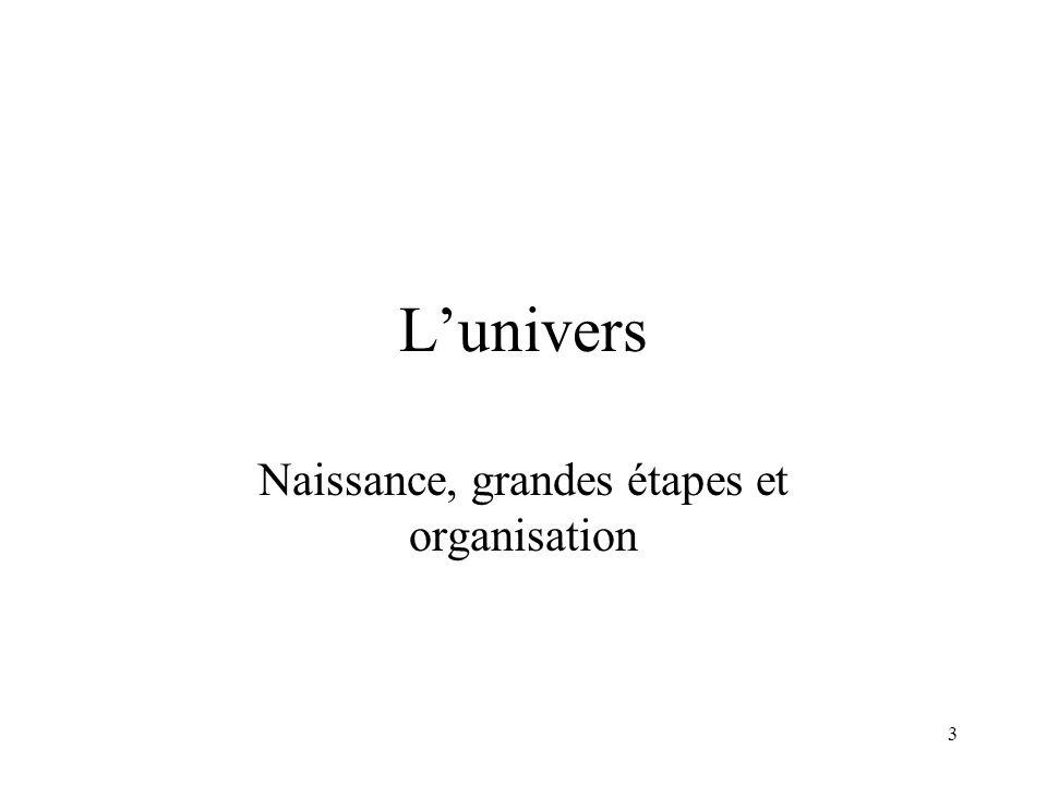 3 L'univers Naissance, grandes étapes et organisation