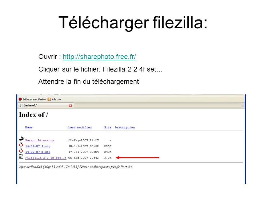 Télécharger filezilla: Ouvrir : http://sharephoto.free.fr/http://sharephoto.free.fr/ Cliquer sur le fichier: Filezilla 2 2 4f set… Attendre la fin du