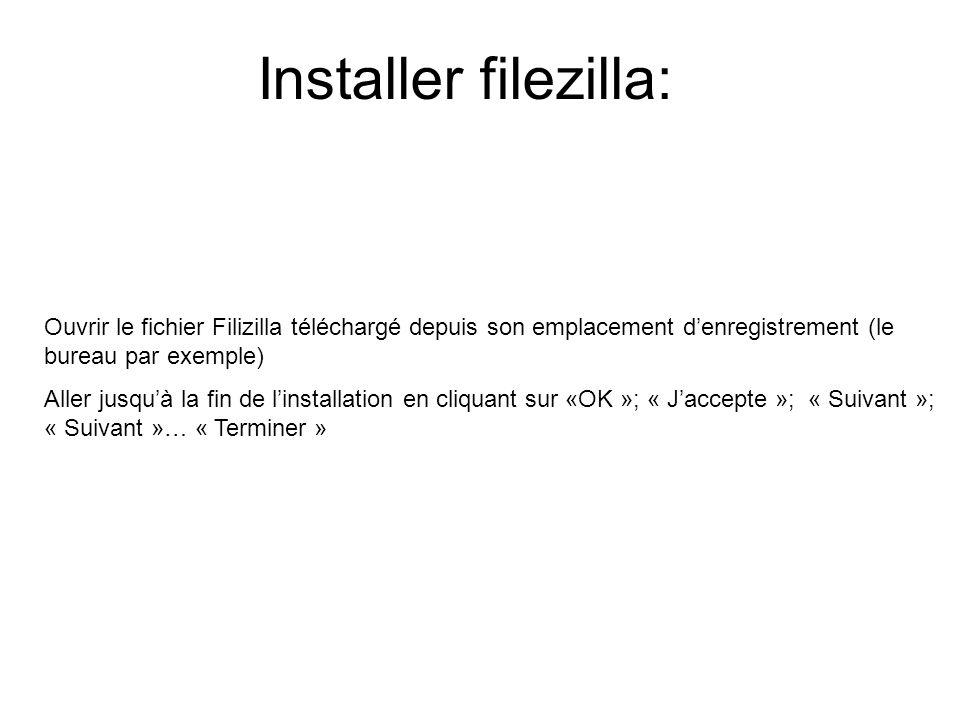 Installer filezilla: Ouvrir le fichier Filizilla téléchargé depuis son emplacement d'enregistrement (le bureau par exemple) Aller jusqu'à la fin de l'