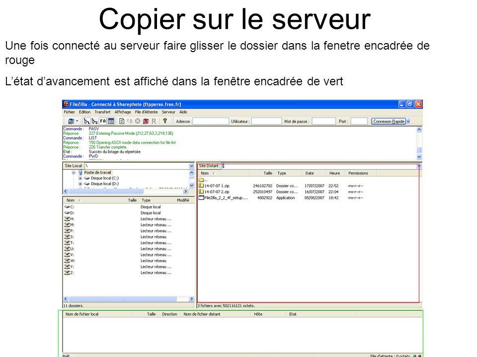 Copier sur le serveur Une fois connecté au serveur faire glisser le dossier dans la fenetre encadrée de rouge L'état d'avancement est affiché dans la fenêtre encadrée de vert