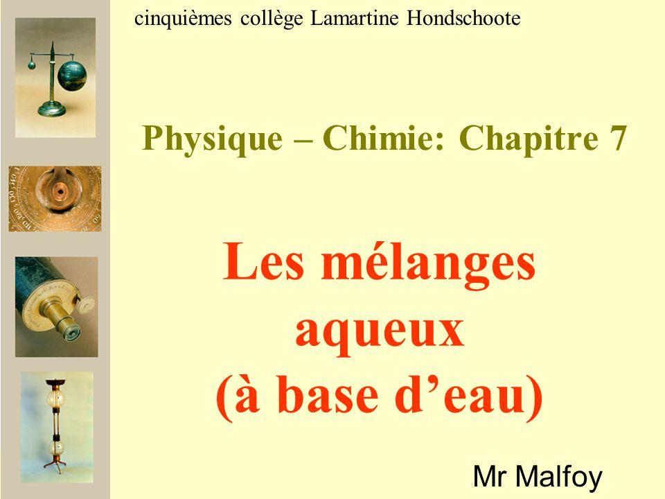 Physique – Chimie: Chapitre 7 Mr Malfoy cinquièmes collège Lamartine Hondschoote Les mélanges aqueux (à base d'eau)