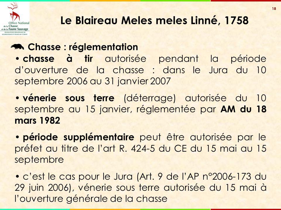 18 Le Blaireau Meles meles Linné, 1758 chasse à tir autorisée pendant la période d'ouverture de la chasse : dans le Jura du 10 septembre 2006 au 31 ja