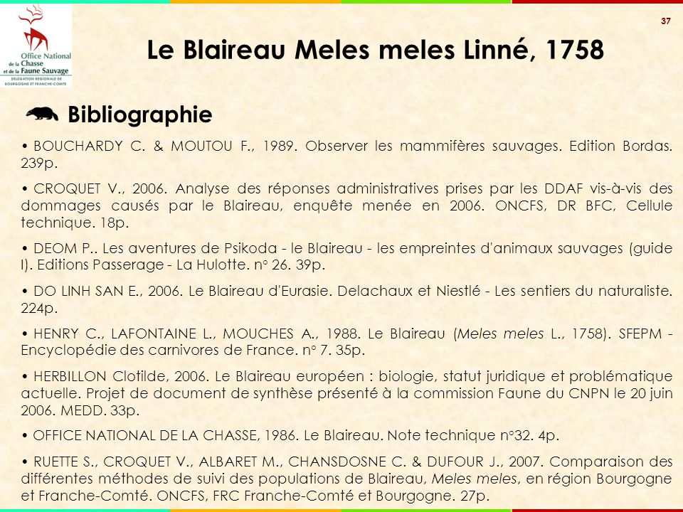 37 Le Blaireau Meles meles Linné, 1758 BOUCHARDY C. & MOUTOU F., 1989. Observer les mammifères sauvages. Edition Bordas. 239p. CROQUET V., 2006. Analy