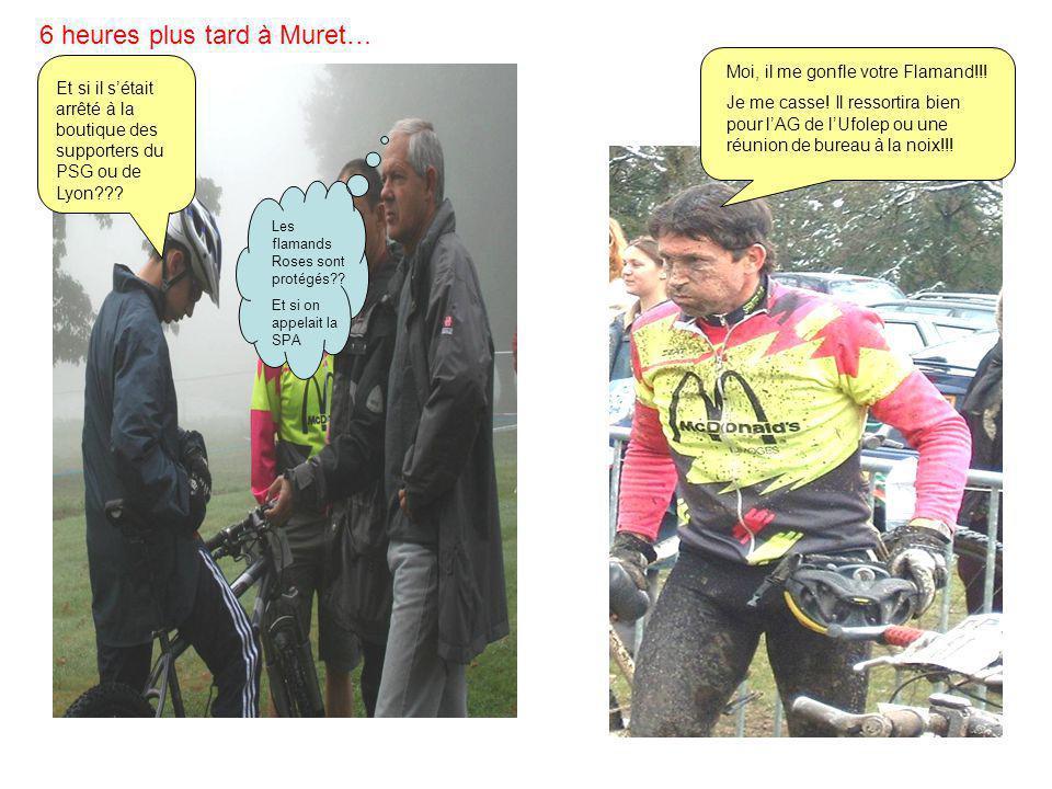 6 heures plus tard à Muret… Et si il s'était arrêté à la boutique des supporters du PSG ou de Lyon??? Les flamands Roses sont protégés?? Et si on appe