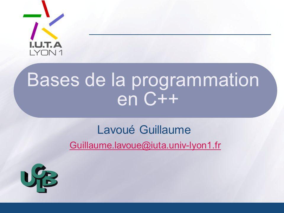 Guillaume.lavoue@iuta.univ-lyon1.fr Bases de la programmation en C++ Lavoué Guillaume