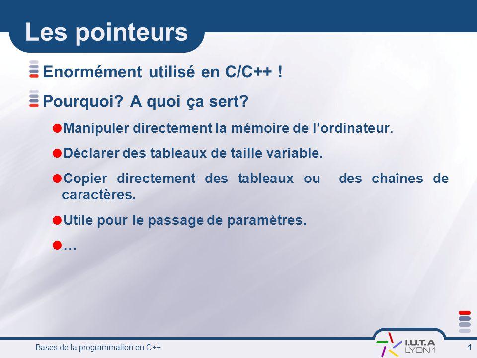 Bases de la programmation en C++ 1 Les pointeurs Enormément utilisé en C/C++ ! Pourquoi? A quoi ça sert?  Manipuler directement la mémoire de l'ordin