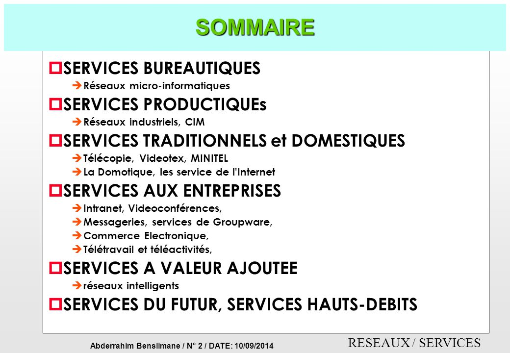 Abderrahim Benslimane / N° 1 / DATE: 10/09/2014 RESEAUX / SERVICES RESEAUX & COMMUNICATIONS DESCRIPTION DES SERVICES Version 99