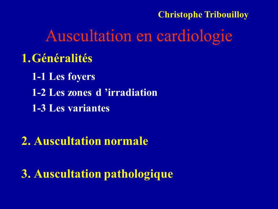 Auscultation en cardiologie 1.Généralités 1-1 Les foyers 1-2 Les zones d 'irradiation 1-3 Les variantes 2. Auscultation normale 3. Auscultation pathol