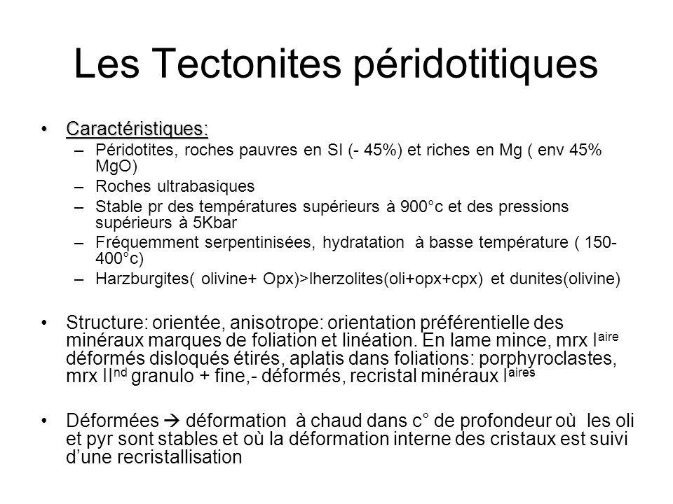 Les Tectonites péridotitiques Caractéristiques:Caractéristiques: –Péridotites, roches pauvres en SI (- 45%) et riches en Mg ( env 45% MgO) –Roches ult