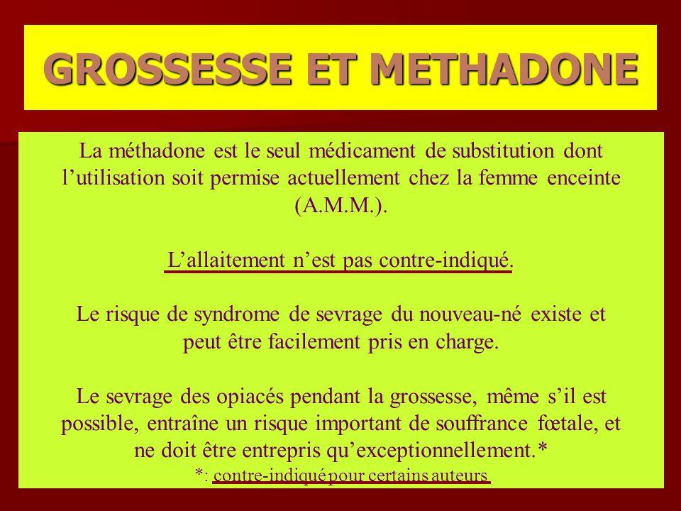 La méthadone est le seul médicament de substitution dont l'utilisation soit permise actuellement chez la femme enceinte (A.M.M.). L'allaitement n'est