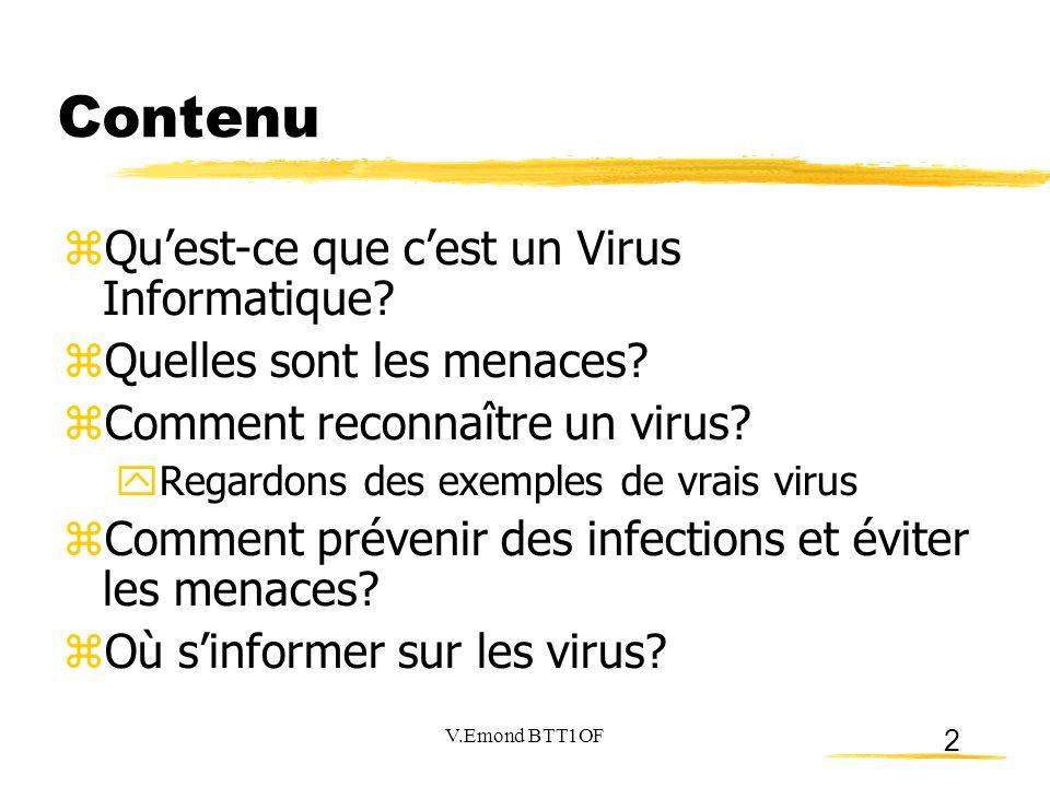 2 Contenu  Qu'est-ce que c'est un Virus Informatique?  Quelles sont les menaces?  Comment reconnaître un virus?  Regardons des exemples de vrais v
