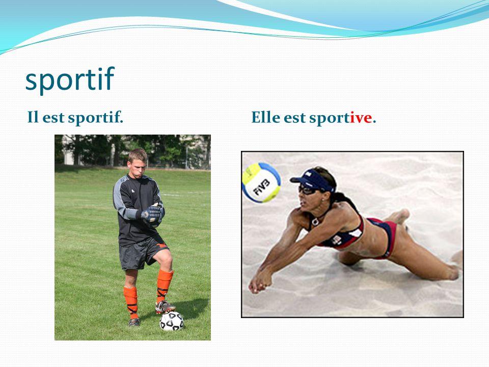 sportif Il est sportif. Elle est sportive.