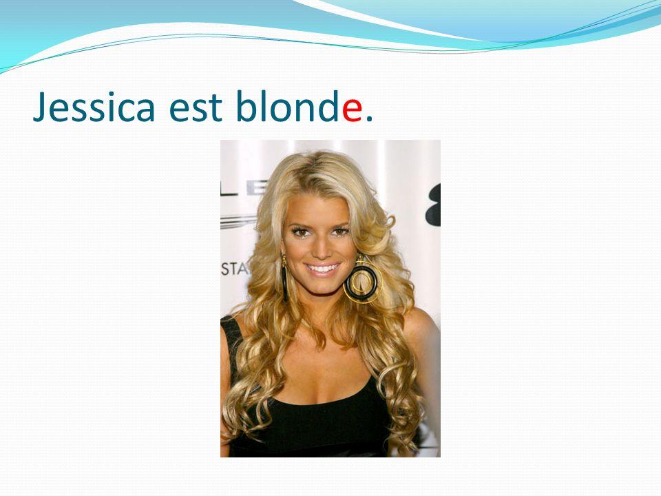 Jessica est blonde.