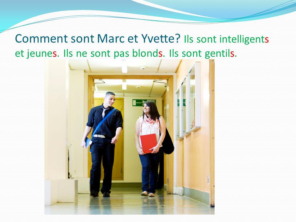 Comment sont Marc et Yvette. Ils sont intelligents et jeunes.