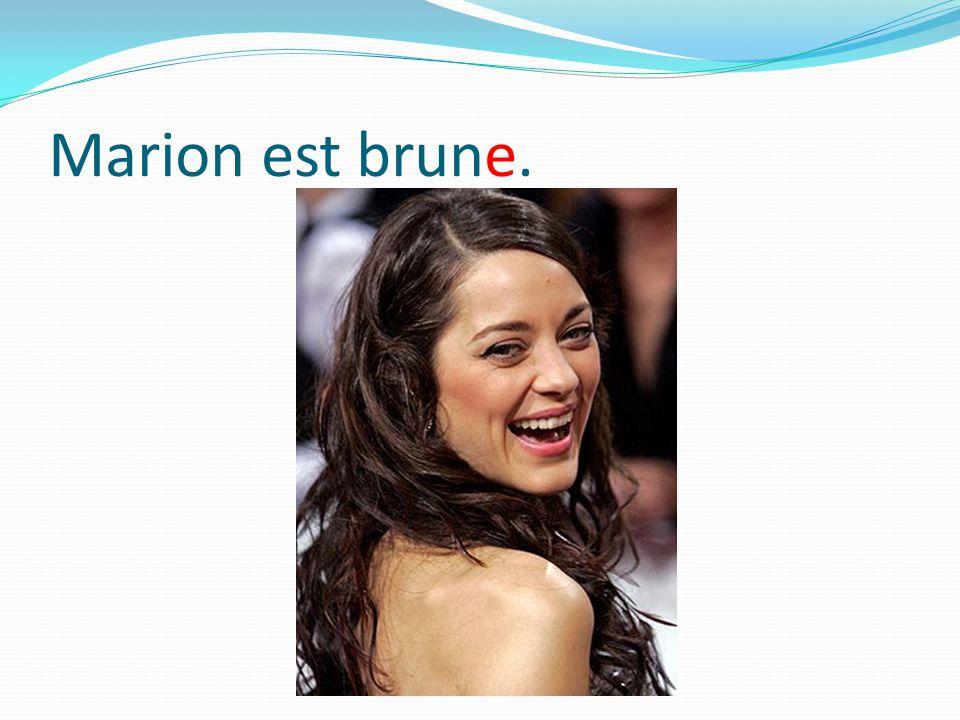 Marion est brune.