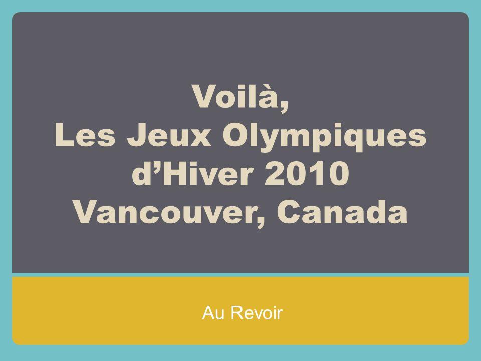 Voilà, Les Jeux Olympiques d'Hiver 2010 Vancouver, Canada Au Revoir