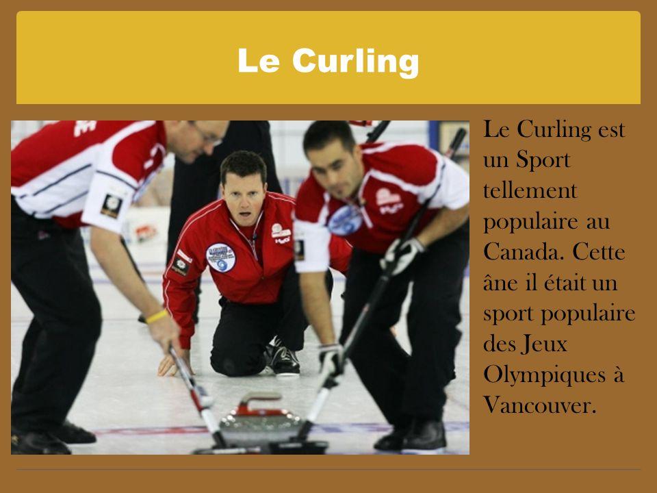Le Curling Le Curling est un Sport tellement populaire au Canada.