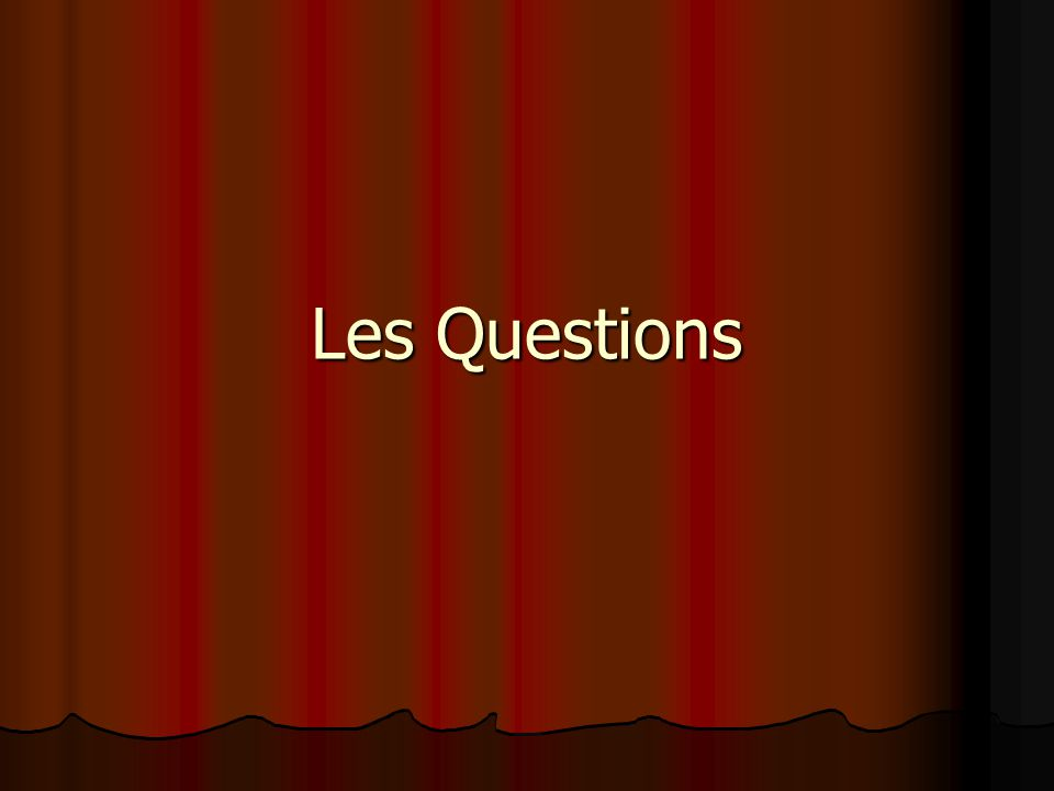 4 Types of Questions: 1.Intonation: very informal ex.