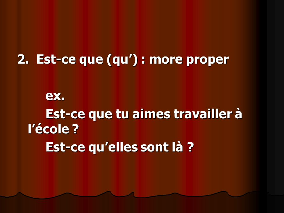 3.N'est-ce pas : use for agreement (right, isn't that so) ex.