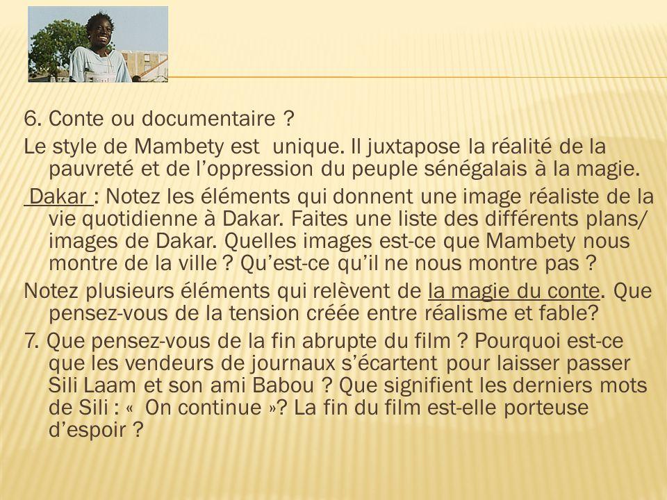 6. Conte ou documentaire ? Le style de Mambety est unique. Il juxtapose la réalité de la pauvreté et de l'oppression du peuple sénégalais à la magie.