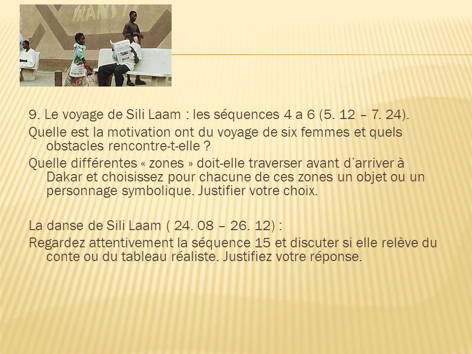 9. Le voyage de Sili Laam : les séquences 4 a 6 (5. 12 – 7. 24). Quelle est la motivation ont du voyage de six femmes et quels obstacles rencontre-t-e