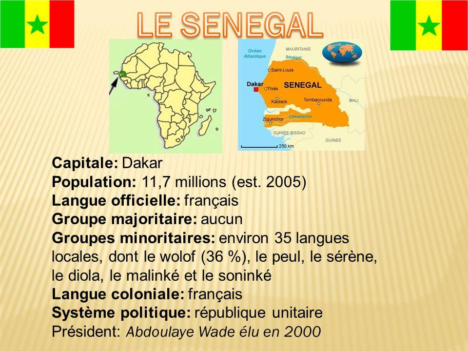 Capitale: Dakar Population: 11,7 millions (est. 2005) Langue officielle: français Groupe majoritaire: aucun Groupes minoritaires: environ 35 langues l