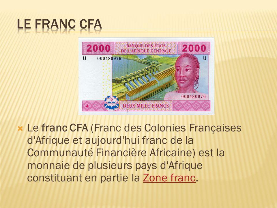  Le franc CFA (Franc des Colonies Françaises d'Afrique et aujourd'hui franc de la Communauté Financière Africaine) est la monnaie de plusieurs pays d