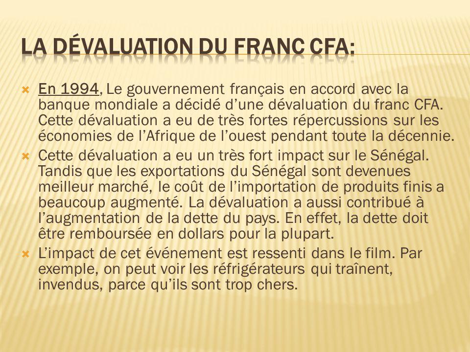  En 1994, Le gouvernement français en accord avec la banque mondiale a décidé d'une dévaluation du franc CFA. Cette dévaluation a eu de très fortes r