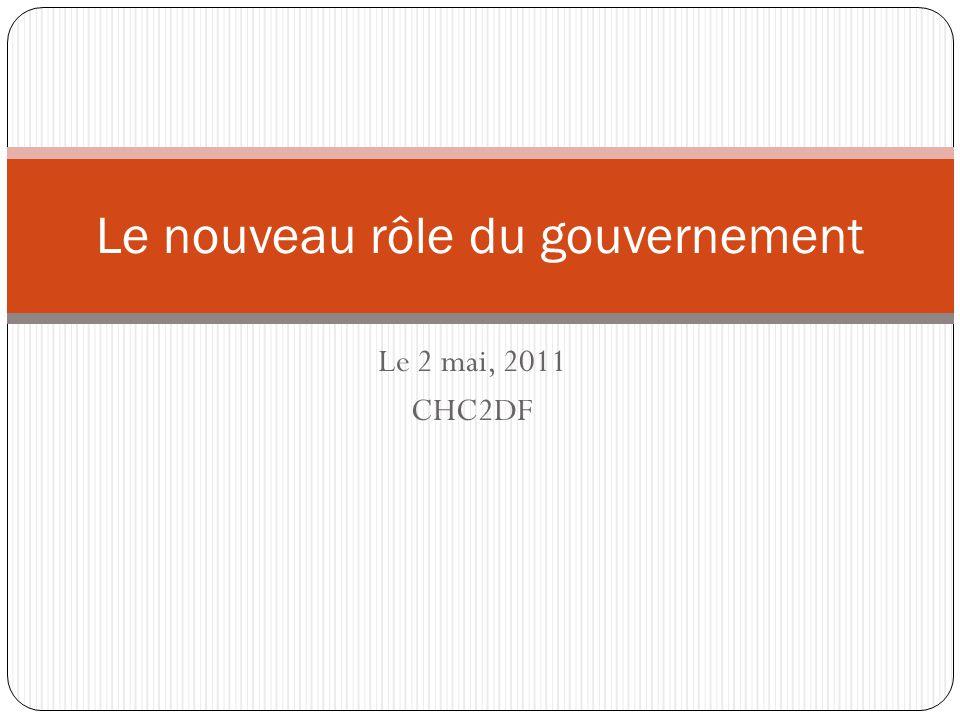 Le 2 mai, 2011 CHC2DF Le nouveau rôle du gouvernement