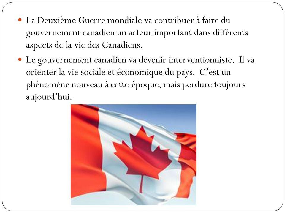 La Deuxième Guerre mondiale va contribuer à faire du gouvernement canadien un acteur important dans différents aspects de la vie des Canadiens.