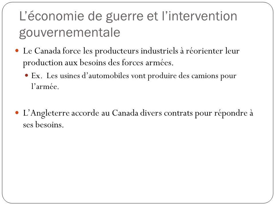 L'économie de guerre et l'intervention gouvernementale Le Canada force les producteurs industriels à réorienter leur production aux besoins des forces armées.