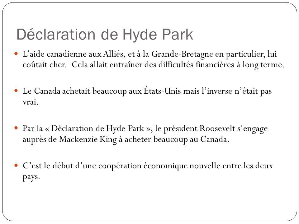 Déclaration de Hyde Park L'aide canadienne aux Alliés, et à la Grande-Bretagne en particulier, lui coûtait cher.