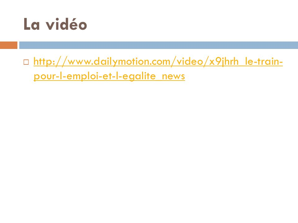 La vidéo  http://www.dailymotion.com/video/x9jhrh_le-train- pour-l-emploi-et-l-egalite_news http://www.dailymotion.com/video/x9jhrh_le-train- pour-l-