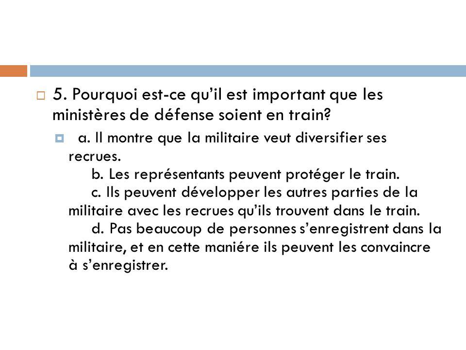  5. Pourquoi est-ce qu'il est important que les ministères de défense soient en train?  a. Il montre que la militaire veut diversifier ses recrues.