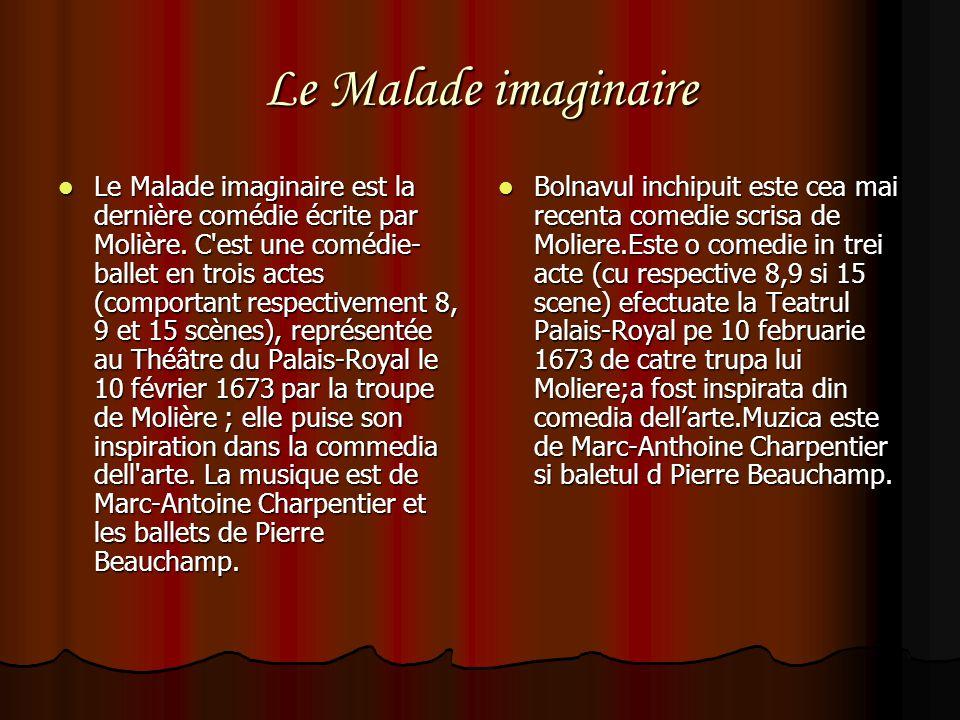 Le Malade imaginaire Le Malade imaginaire est la dernière comédie écrite par Molière. C'est une comédie- ballet en trois actes (comportant respectivem