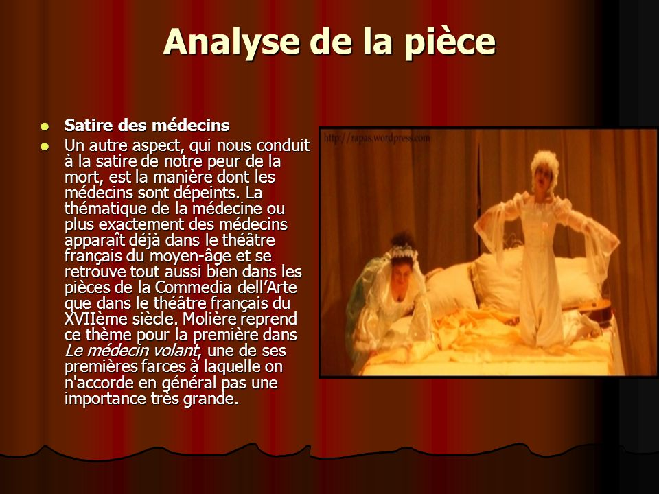 Analyse de la pièce Satire des médecins Satire des médecins Un autre aspect, qui nous conduit à la satire de notre peur de la mort, est la manière don