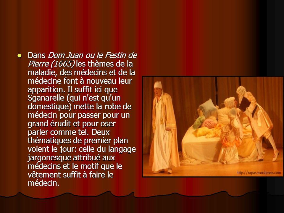 Dans Dom Juan ou le Festin de Pierre (1665) les thèmes de la maladie, des médecins et de la médecine font à nouveau leur apparition. Il suffit ici que