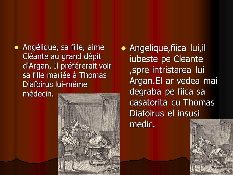 Angélique, sa fille, aime Cléante au grand dépit d'Argan. Il préférerait voir sa fille mariée à Thomas Diafoirus lui-même médecin. Angelique,fiica lui