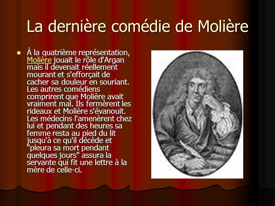 La dernière comédie de Molière À la quatrième représentation, Molière jouait le rôle d'Argan mais il devenait réellement mourant et s'efforçait de cac