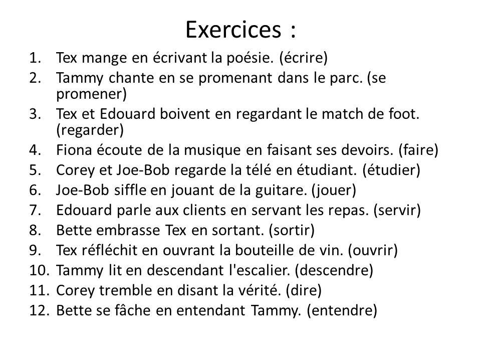 Exercices : 1.Tex mange en écrivant la poésie. (écrire) 2.Tammy chante en se promenant dans le parc. (se promener) 3.Tex et Edouard boivent en regarda