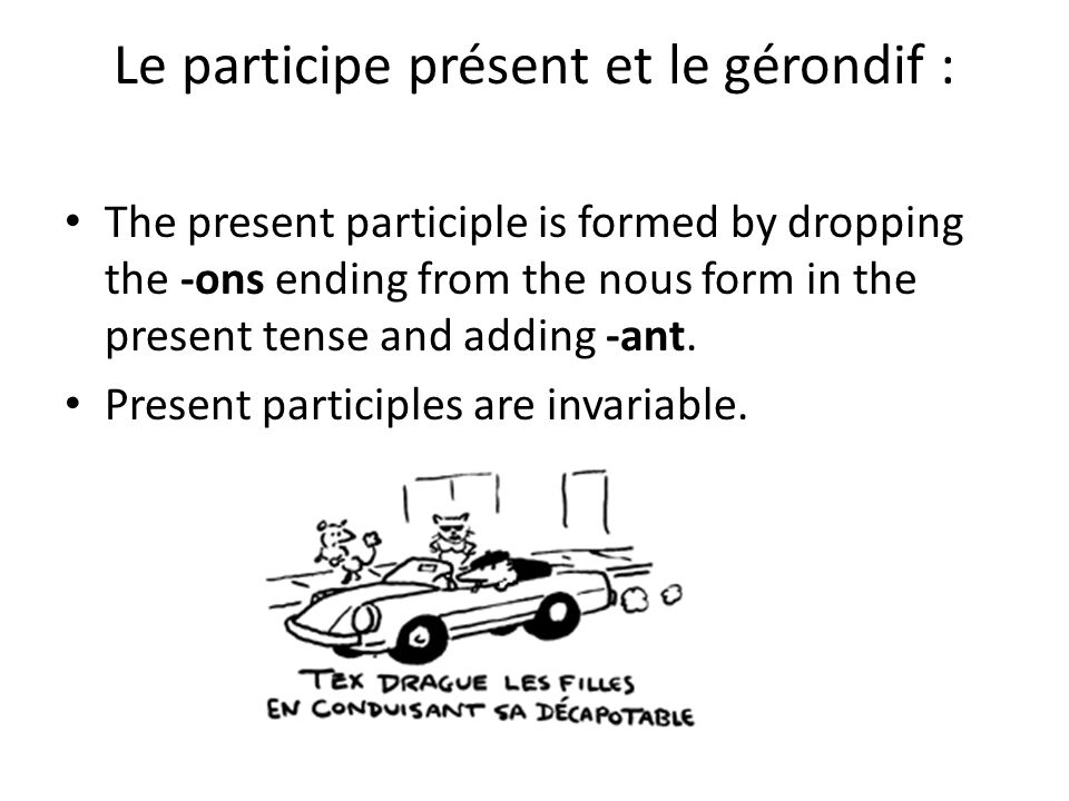 Le participe présent et le gérondif : The present participle is formed by dropping the -ons ending from the nous form in the present tense and adding