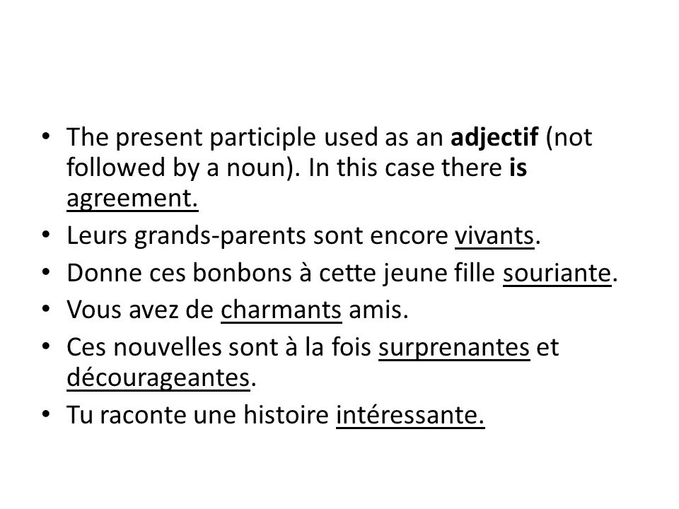 Le gérondif : En + present participle, commonly known as the gerund form, is used to indicate that two actions are simultaneously performed by the same subject.